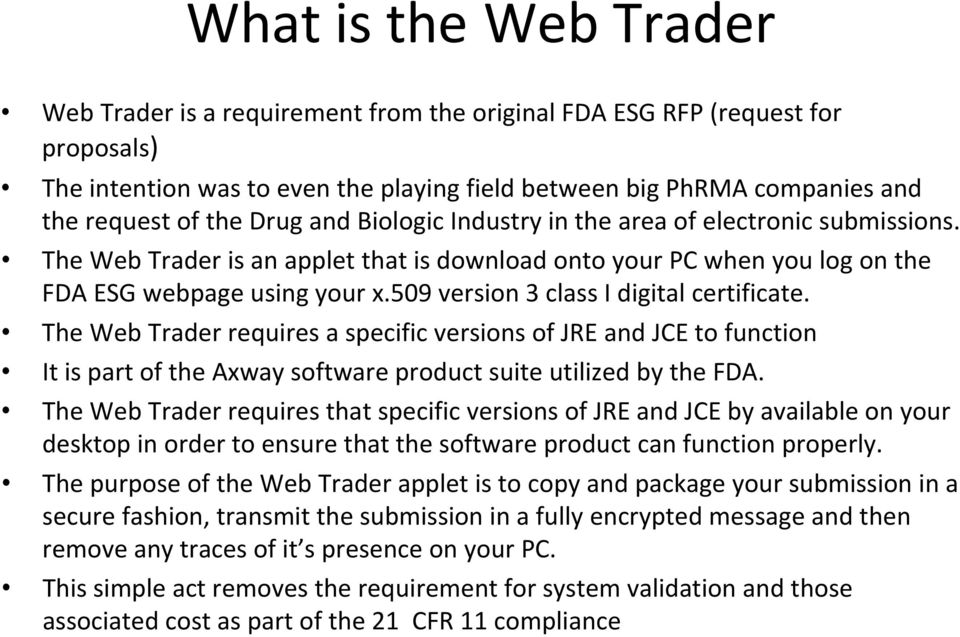 509 version 3 class I digital certificate. The Web Trader requires a specific versions of JRE and JCE to function It is part of the Axway software product suite utilized by the FDA.