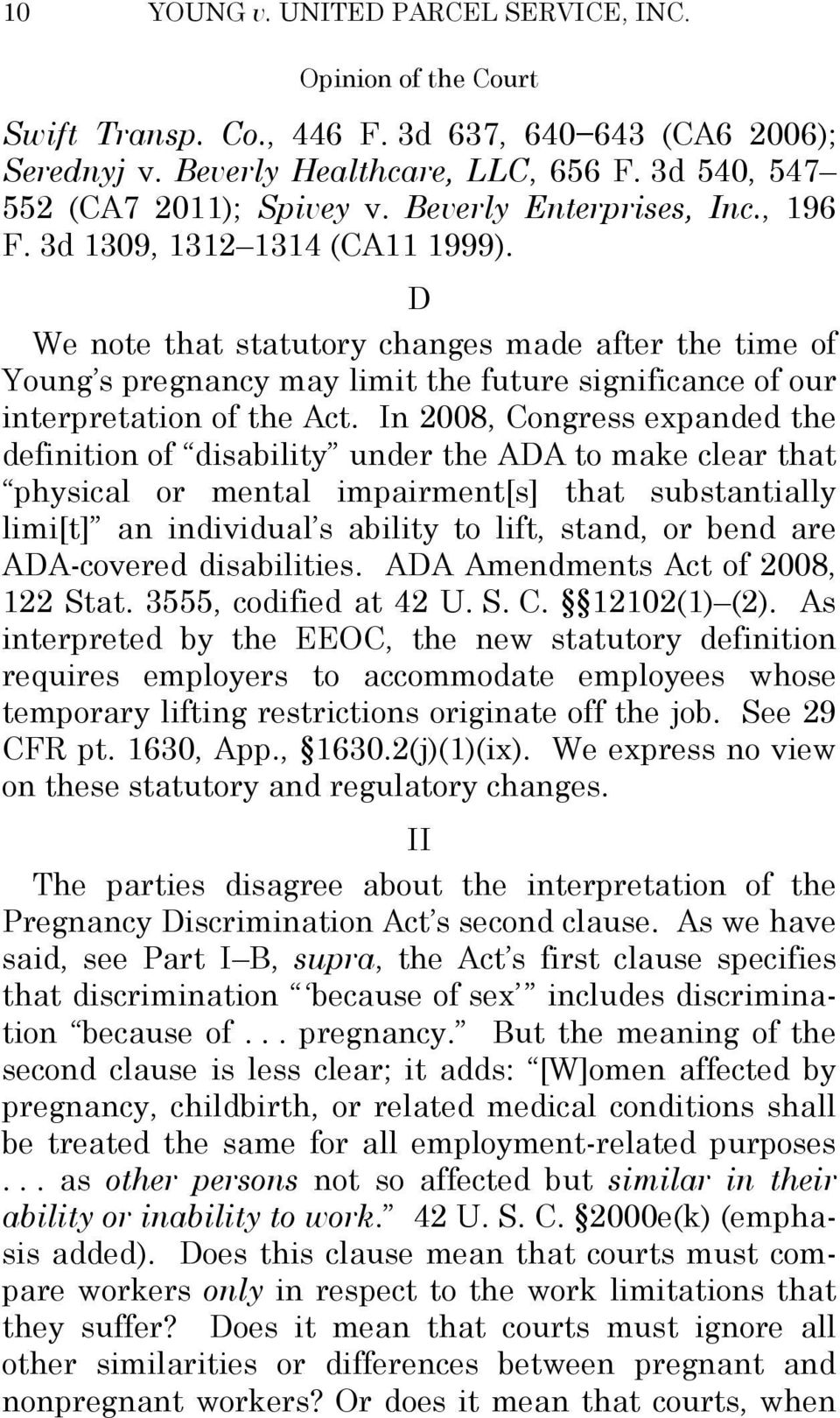 D We note that statutory changes made after the time of Young s pregnancy may limit the future significance of our interpretation of the Act.