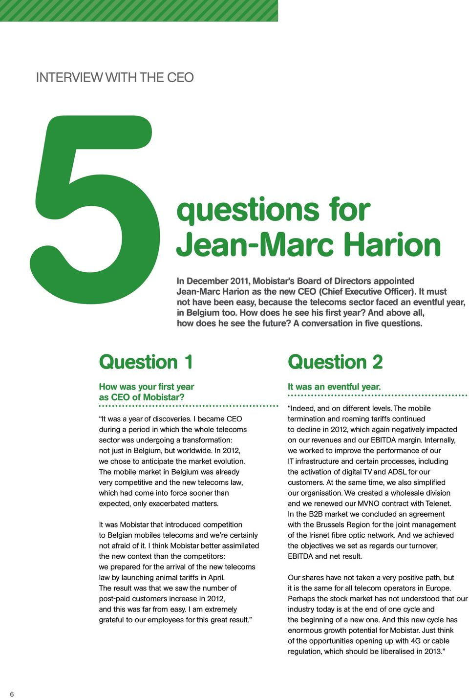 A conversation in five questions. Question 1 How was your first year as CEO of Mobistar? It was a year of discoveries.