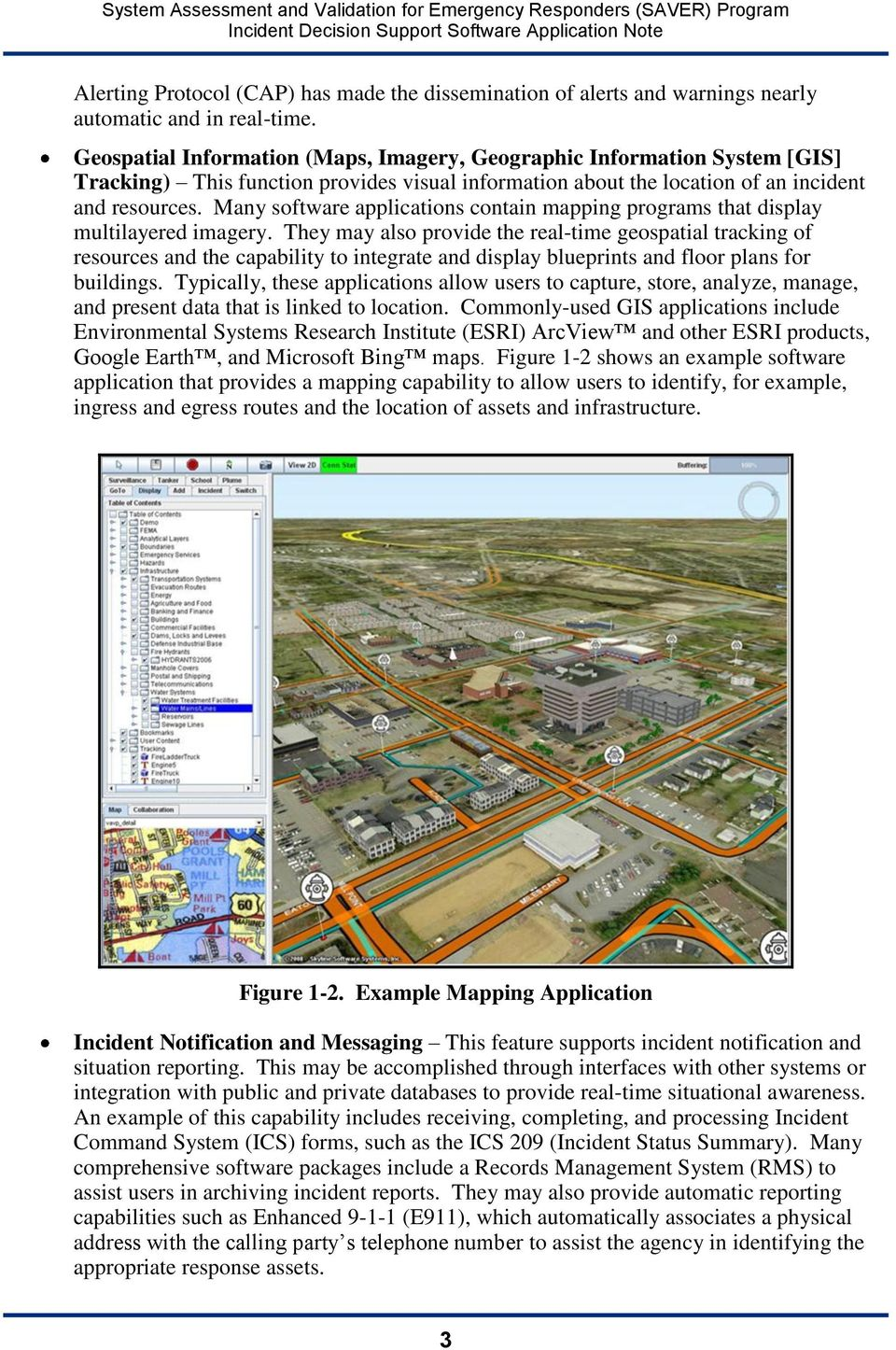 Many software applications contain mapping programs that display multilayered imagery.