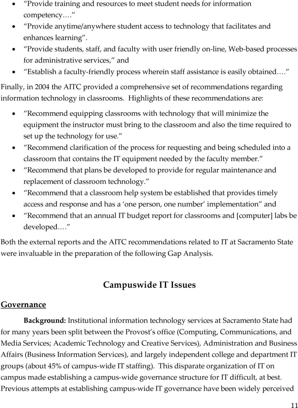 Finally, in 2004 the AITC provided a comprehensive set of recommendations regarding information technology in classrooms.