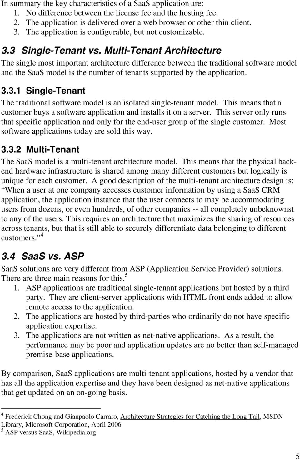 Multi-Tenant Architecture The single most important architecture difference between the traditional software model and the SaaS model is the number of tenants supported by the application. 3.