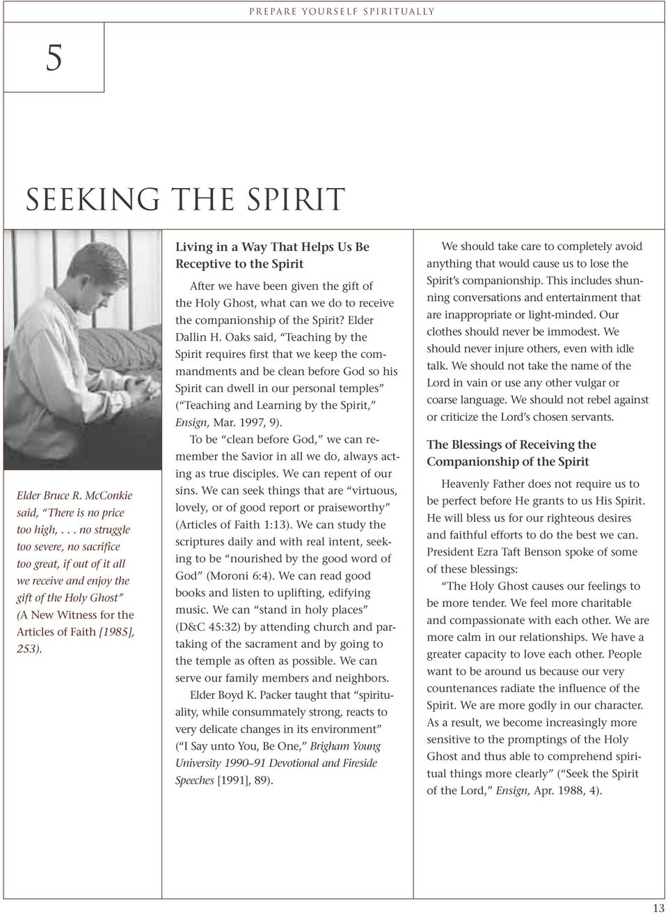 Living in a Way That Helps Us Be Receptive to the Spirit After we have been given the gift of the Holy Ghost, what can we do to receive the companionship of the Spirit? Elder Dallin H.