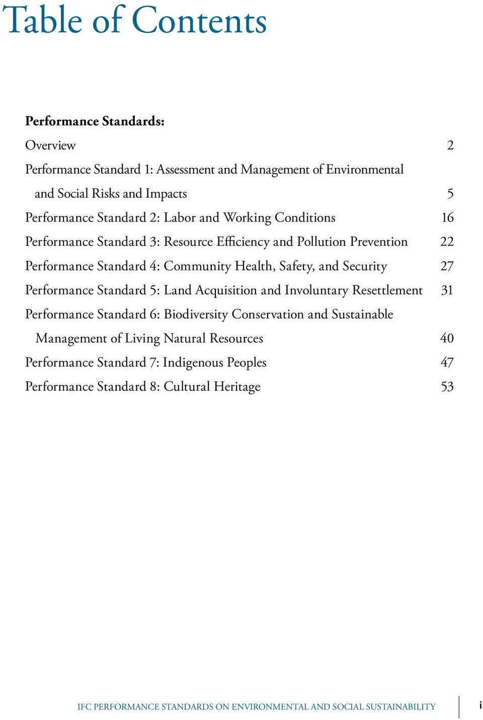 27 Performance Standard 5: Land Acquisition and Involuntary Resettlement 31 Performance Standard 6: Biodiversity Conservation and Sustainable Management of Living Natural