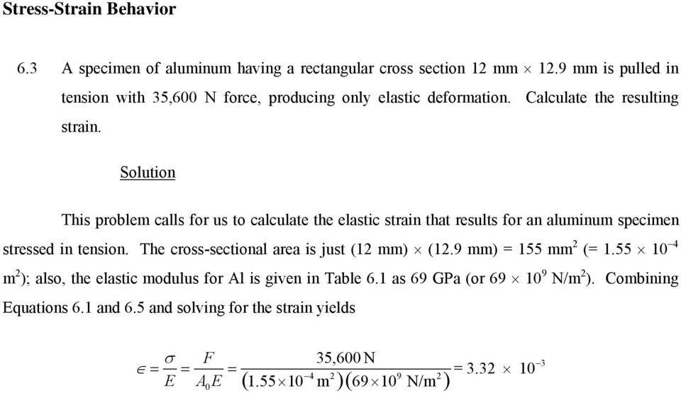 This problem calls for us to calculate the elastic strain that results for an aluminum specimen stressed in tension.