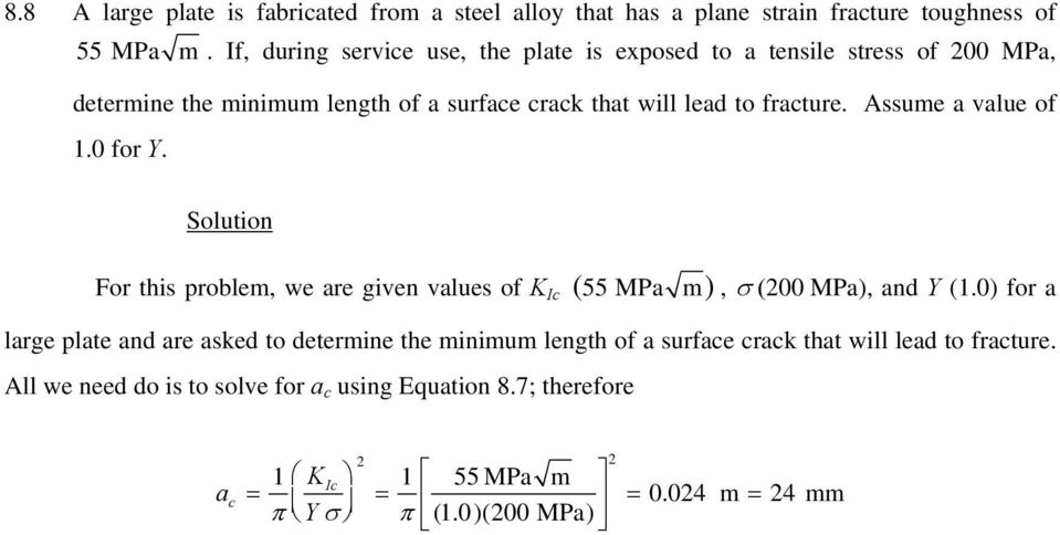 Assume a value of 1.0 for Y. For this problem, we are given values of K Ic ( 55 MPa m), σ (200 MPa), and Y (1.