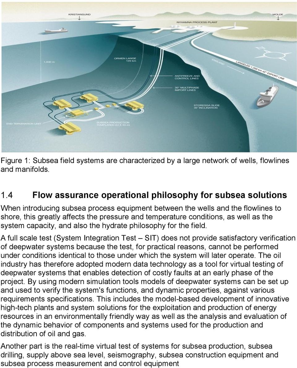 4 Flow assurance operational philosophy for subsea solutions When introducing subsea process equipment between the wells and the flowlines to shore, this greatly affects the pressure and temperature