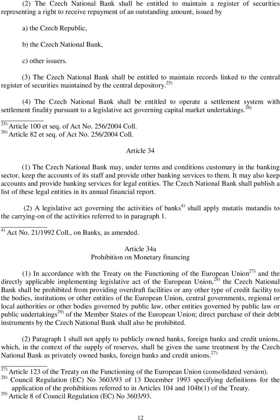 25) (4) The Czech National Bank shall be entitled to operate a settlement system with settlement finality pursuant to a legislative act governing capital market undertakings.