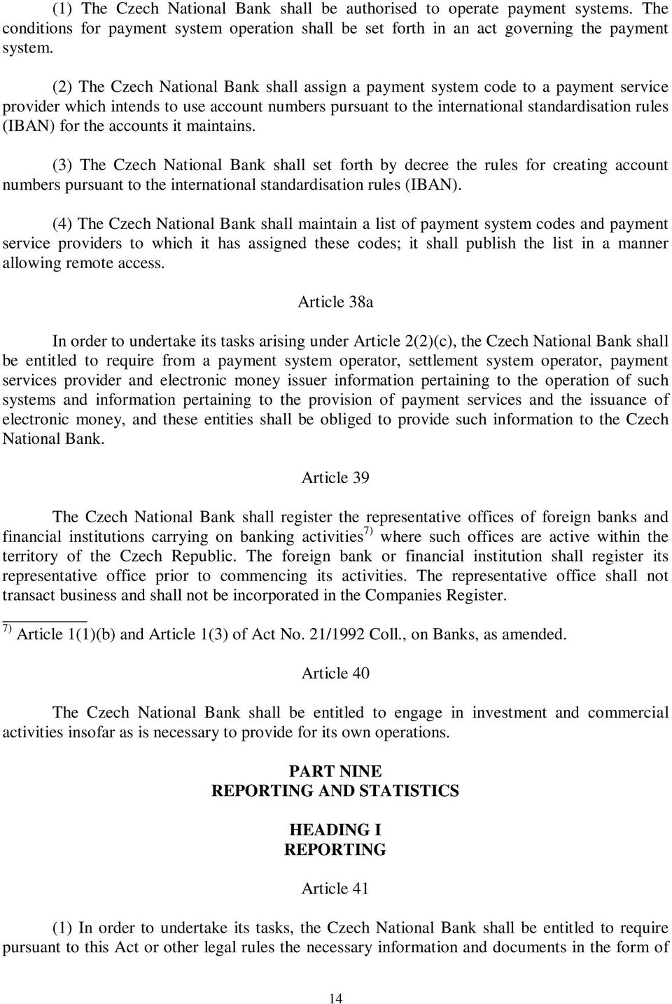 accounts it maintains. (3) The Czech National Bank shall set forth by decree the rules for creating account numbers pursuant to the international standardisation rules (IBAN).