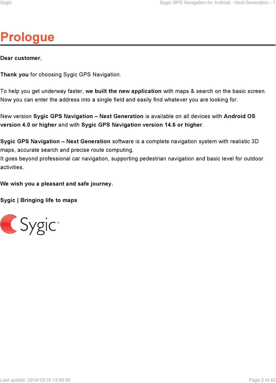 0 or higher and with Sygic GPS Navigation version 14.6 or higher.
