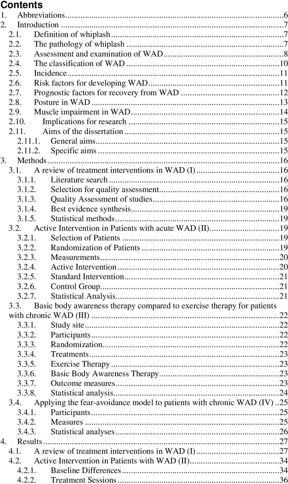 ..15 2.11. Aims of the dissertation...15 2.11.1. General aims...15 2.11.2. Specific aims...15 3. Methods...16 3.1. A review of treatment interventions in WAD (I)...16 3.1.1. Literature search...16 3.1.2. Selection for quality assessment.