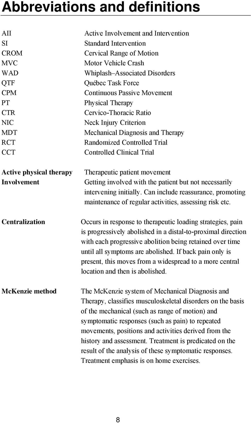 Mechanical Diagnosis and Therapy Randomized Controlled Trial Controlled Clinical Trial Therapeutic patient movement Getting involved with the patient but not necessarily intervening initially.