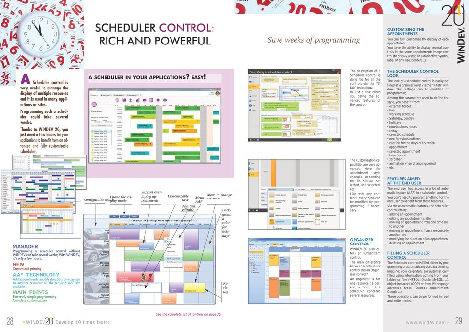 ..) A Scheduler control is very useful to manage the display of multiple resources and it is used in many applications or sites. Programming such a scheduler could take several weeks.