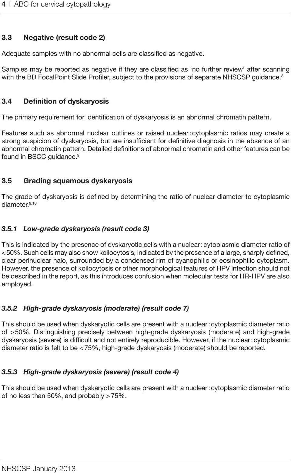 4 Definition of dyskaryosis The primary requirement for identification of dyskaryosis is an abnormal chromatin pattern.