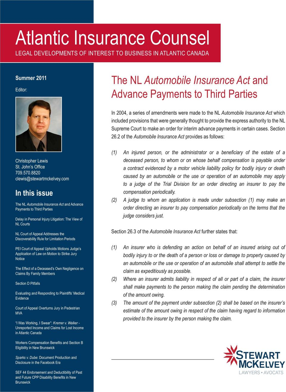advance payments in certain cases. Section 26.2 of the Automobile Insurance Act provides as follows: Christopher Lewis 709.570.8820 clewis@stewartmckelvey.