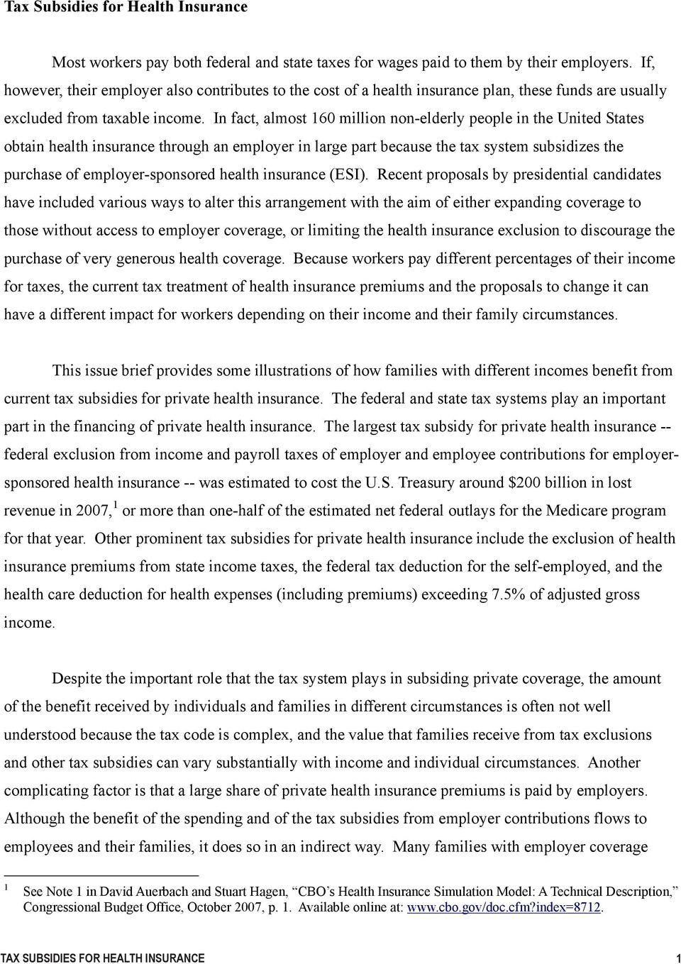 In fact, almost 160 million non-elderly people in the United States obtain health insurance through an employer in large part because the tax system subsidizes the purchase of employer-sponsored