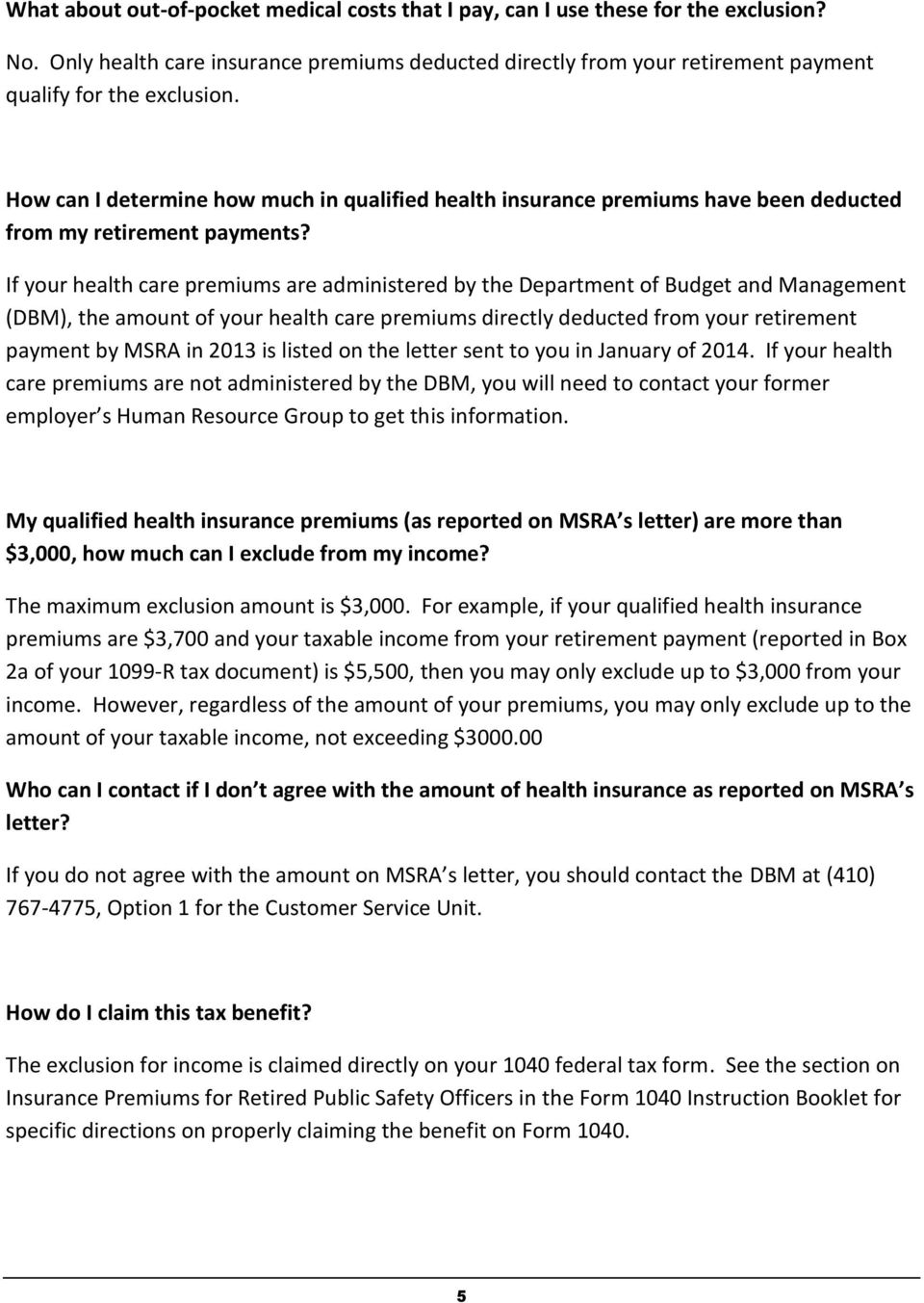 If your health care premiums are administered by the Department of Budget and Management (DBM), the amount of your health care premiums directly deducted from your retirement payment by MSRA in 2013