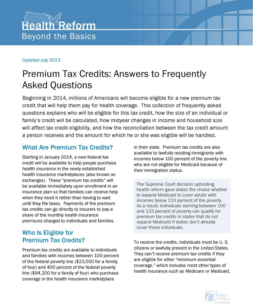 This collection of frequently asked questions explains who will be eligible for this tax credit, how the size of an individual or family s credit will be calculated, how midyear changes in income and