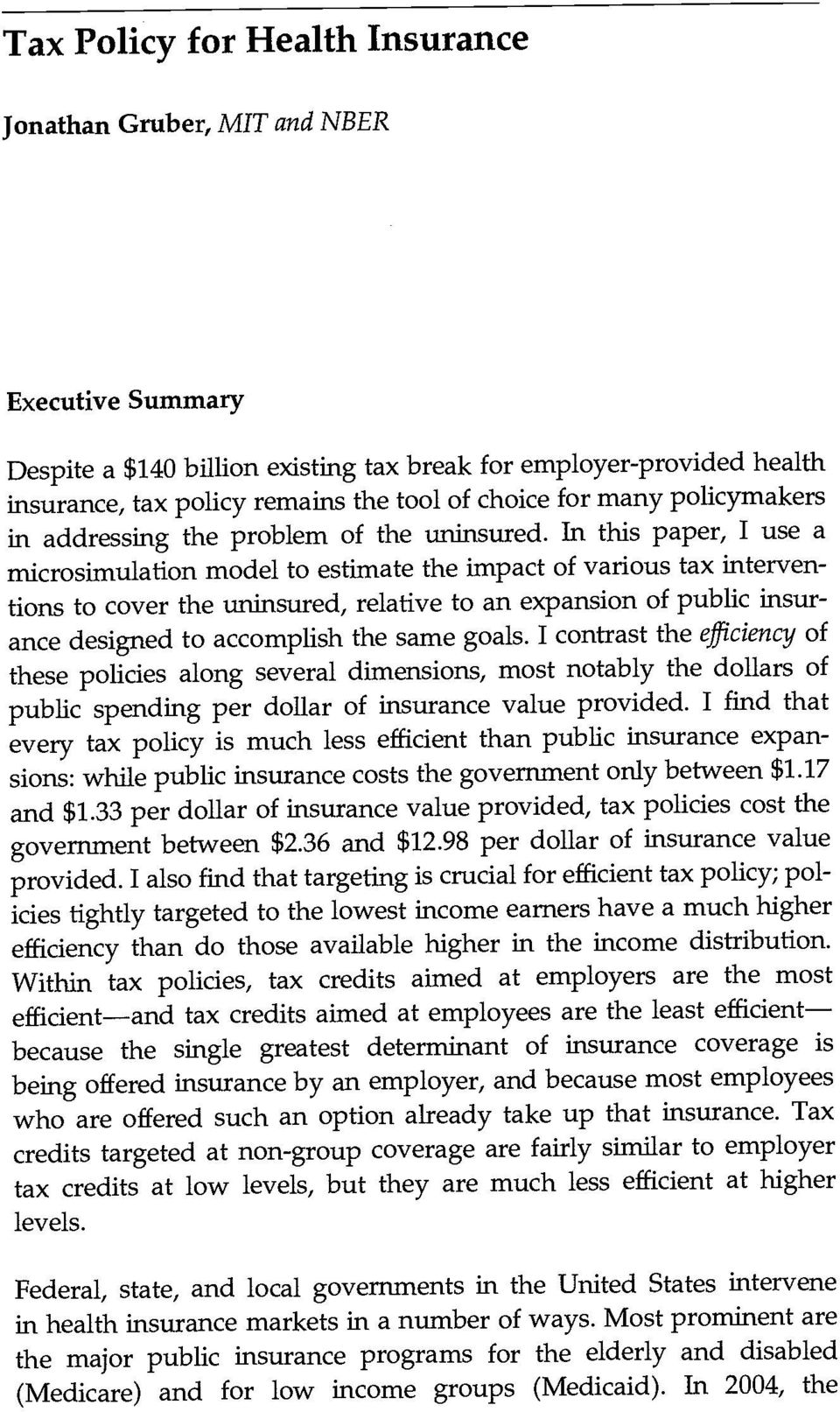 In this paper, I use a microsimulation model to estimate the impact of various tax interventions to cover the uninsured, relative to an expansion of public insurance designed to accomplish the same