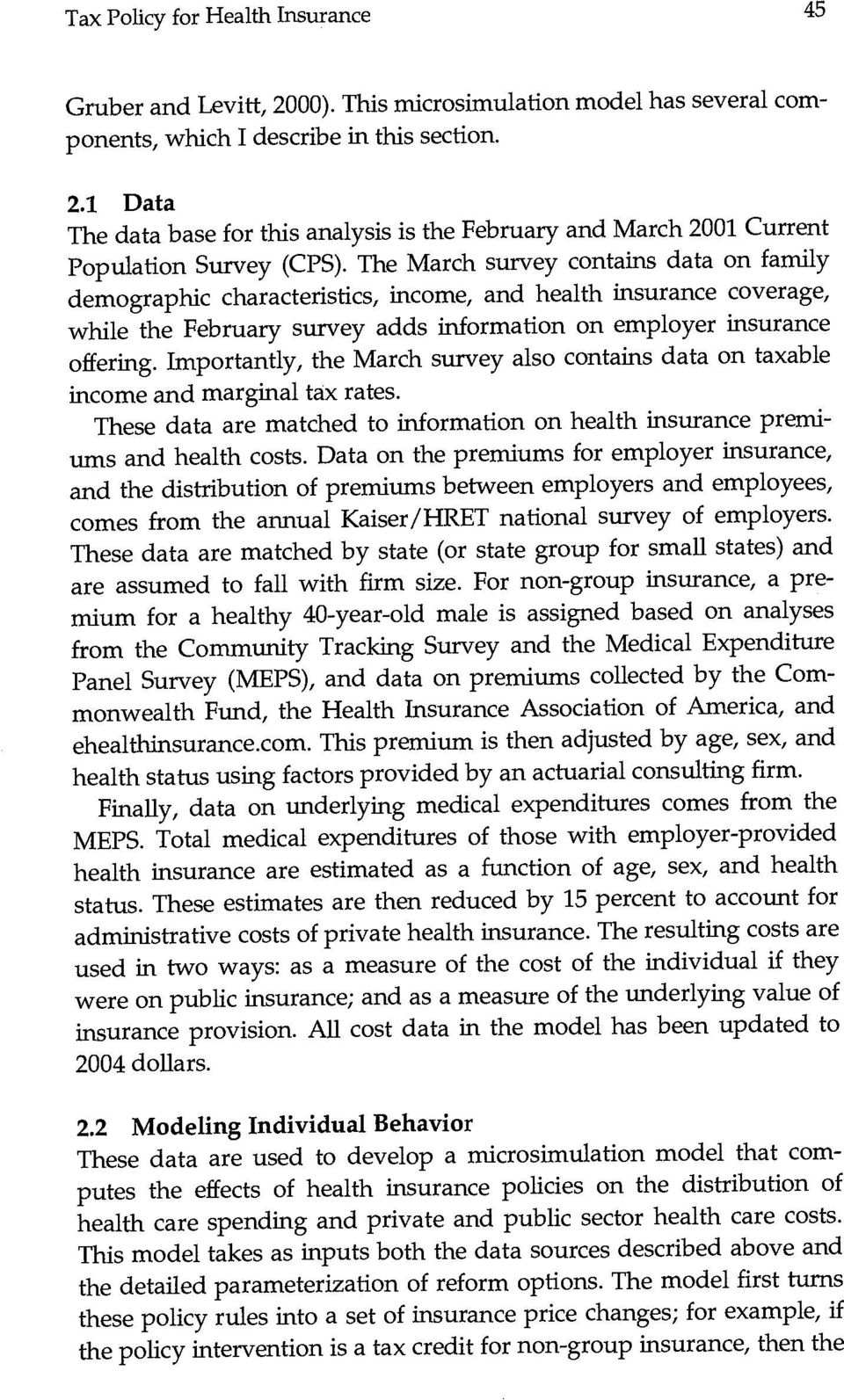 Importantly, the March survey also contains data on taxable income and marginal tax rates. These data are matched to information on health insurance premiums and health costs.