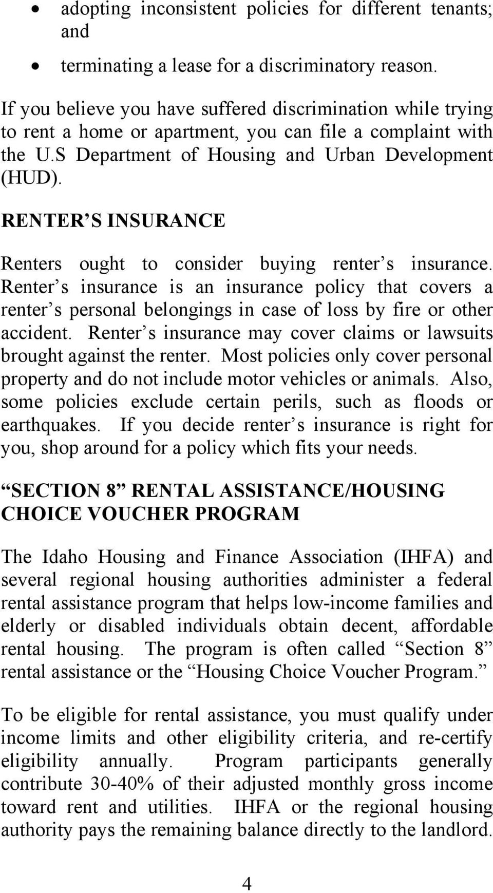 RENTER S INSURANCE Renters ought to consider buying renter s insurance. Renter s insurance is an insurance policy that covers a renter s personal belongings in case of loss by fire or other accident.