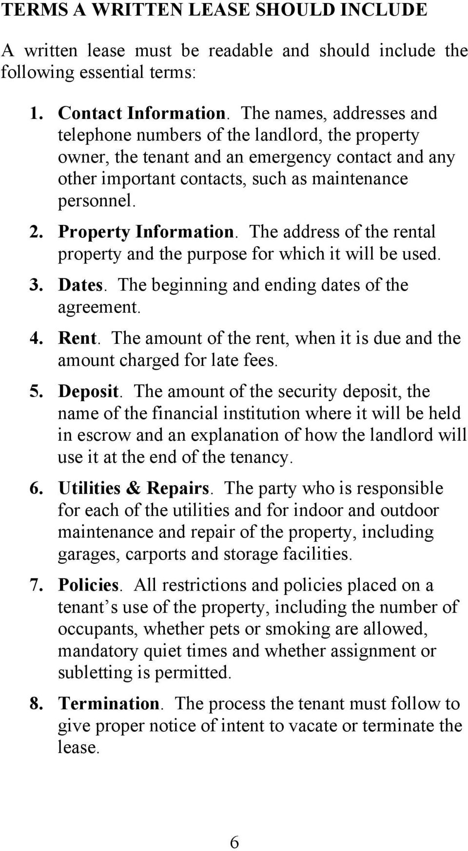 Property Information. The address of the rental property and the purpose for which it will be used. 3. Dates. The beginning and ending dates of the agreement. 4. Rent.