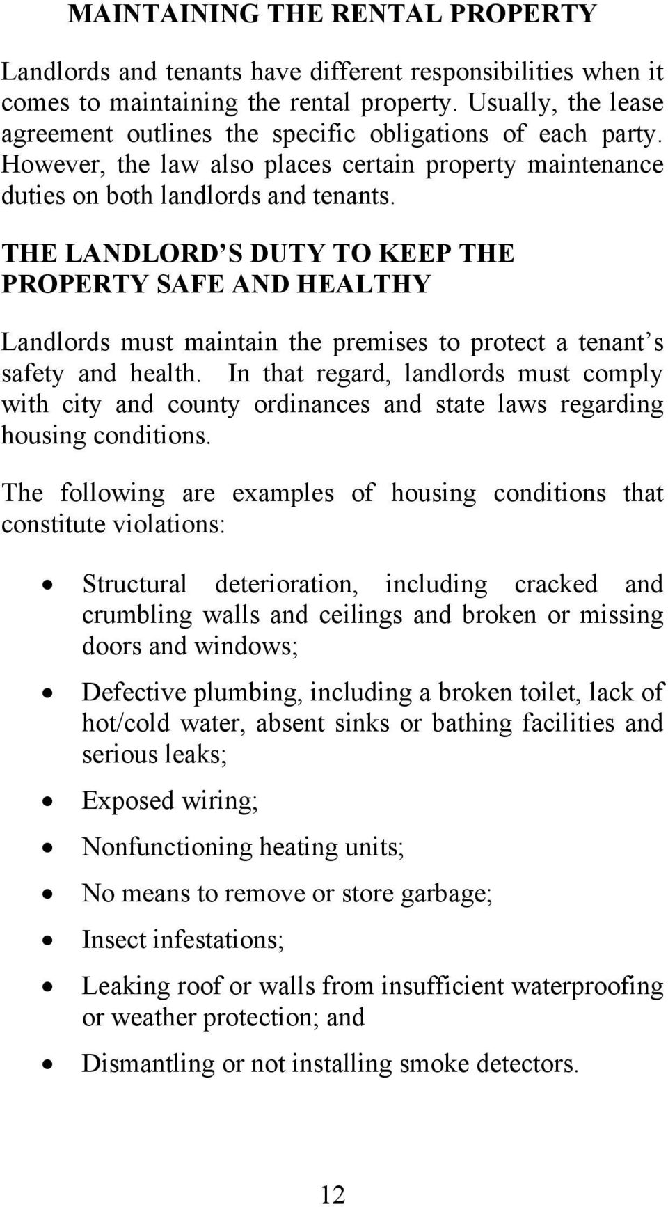 THE LANDLORD S DUTY TO KEEP THE PROPERTY SAFE AND HEALTHY Landlords must maintain the premises to protect a tenant s safety and health.