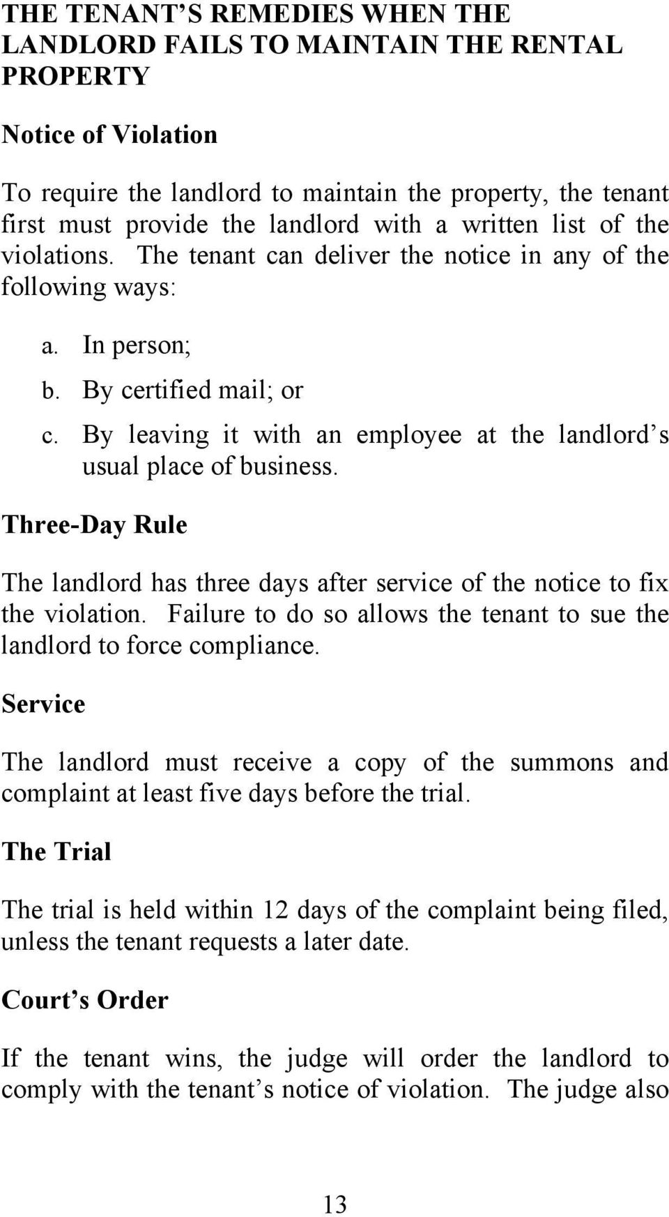 By leaving it with an employee at the landlord s usual place of business. Three-Day Rule The landlord has three days after service of the notice to fix the violation.