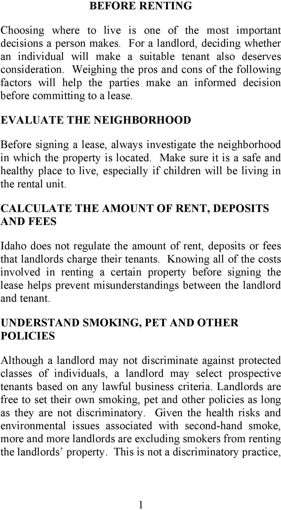 EVALUATE THE NEIGHBORHOOD Before signing a lease, always investigate the neighborhood in which the property is located.