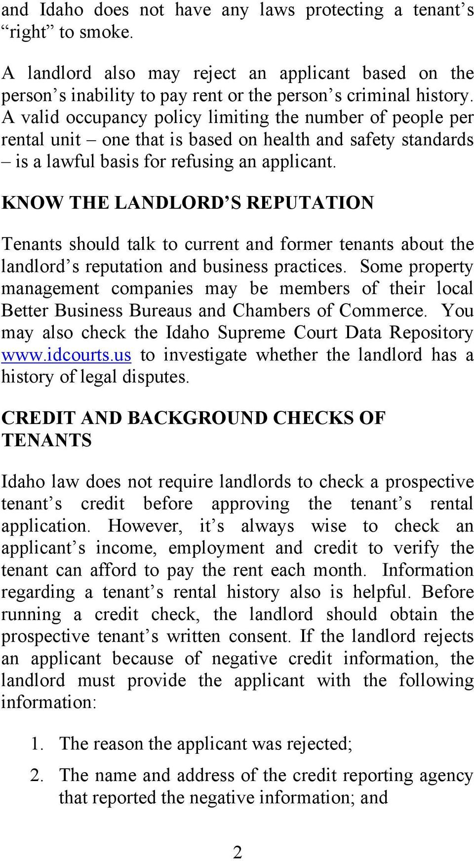 KNOW THE LANDLORD S REPUTATION Tenants should talk to current and former tenants about the landlord s reputation and business practices.
