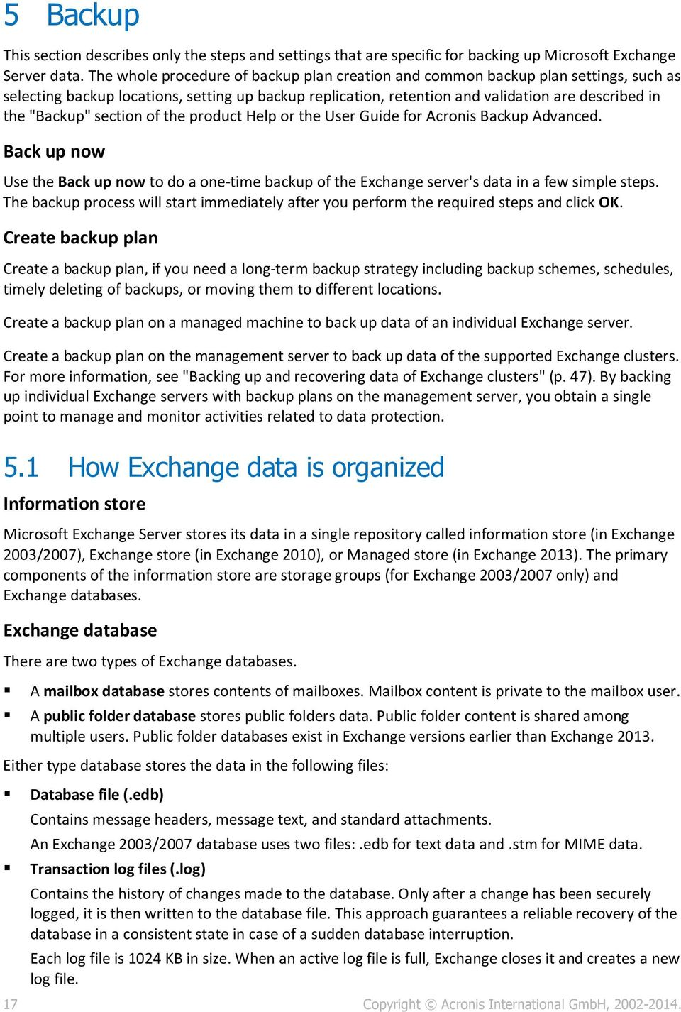 section of the product Help or the User Guide for Acronis Backup Advanced. Back up now Use the Back up now to do a one-time backup of the Exchange server's data in a few simple steps.