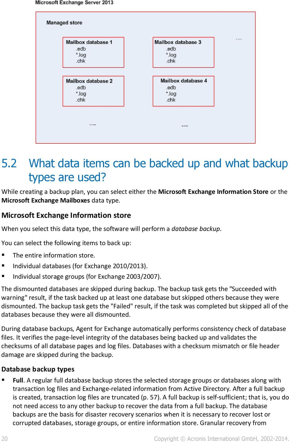 Microsoft Exchange Information store When you select this data type, the software will perform a database backup. You can select the following items to back up: The entire information store.