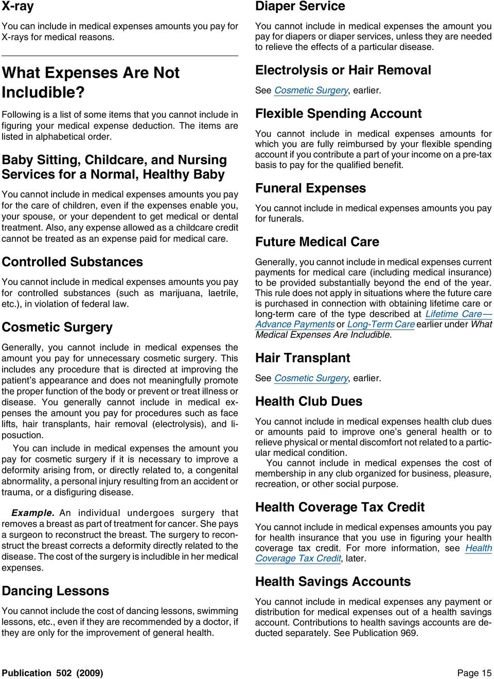 What Expenses Are Not Includible? Following is a list of some items that you cannot include in figuring your medical expense deduction. The items are listed in alphabetical order.