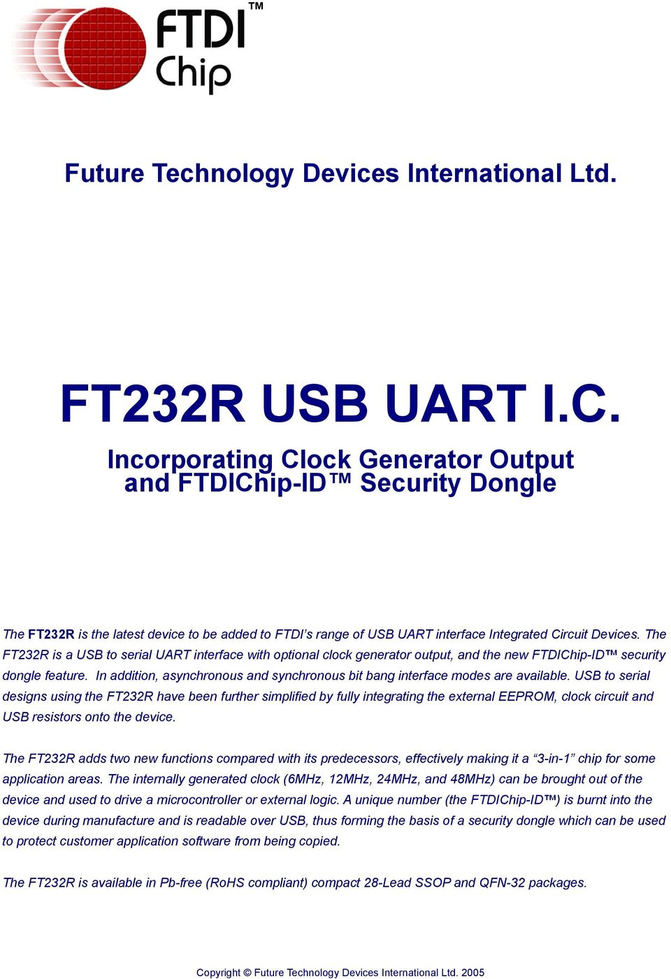 he FR is a USB to serial UAR interface with optional clock generator output, and the new FIChip-I security dongle feature.