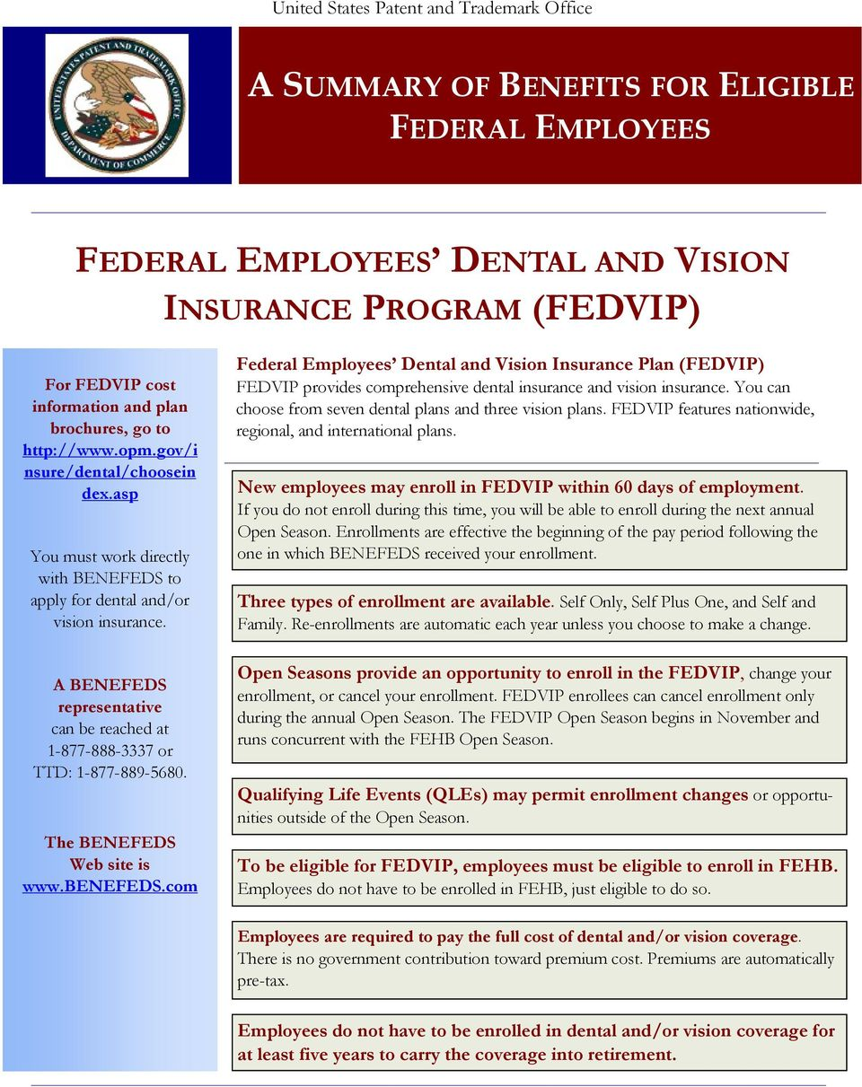 Federal Employees Dental and Vision Insurance Plan (FEDVIP) FEDVIP provides comprehensive dental insurance and vision insurance. You can choose from seven dental plans and three vision plans.