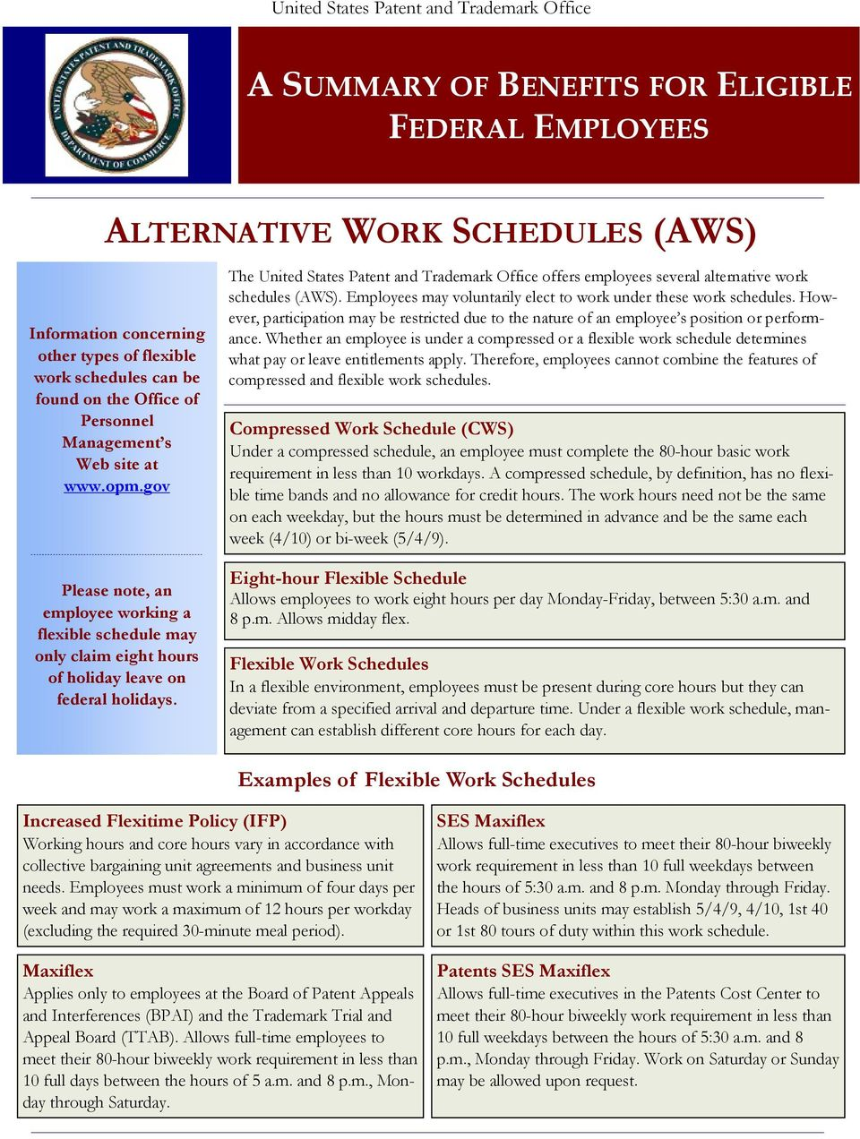 The United States Patent and Trademark Office offers employees several alternative work schedules (AWS). Employees may voluntarily elect to work under these work schedules.