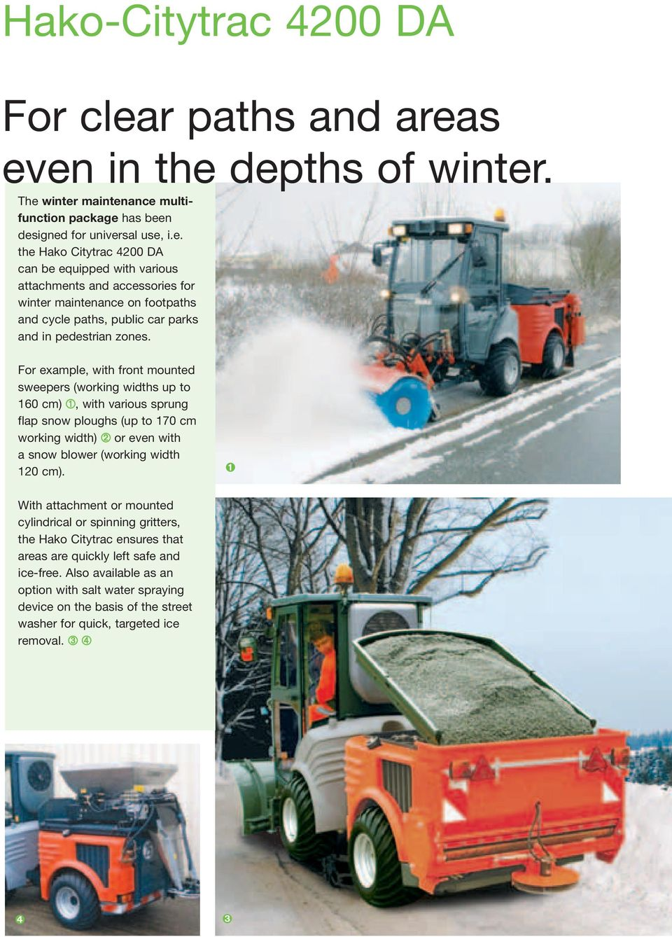 ➊ With attachment or mounted cylindrical or spinning gritters, the Hako Citytrac ensures that areas are quickly left safe and ice-free.