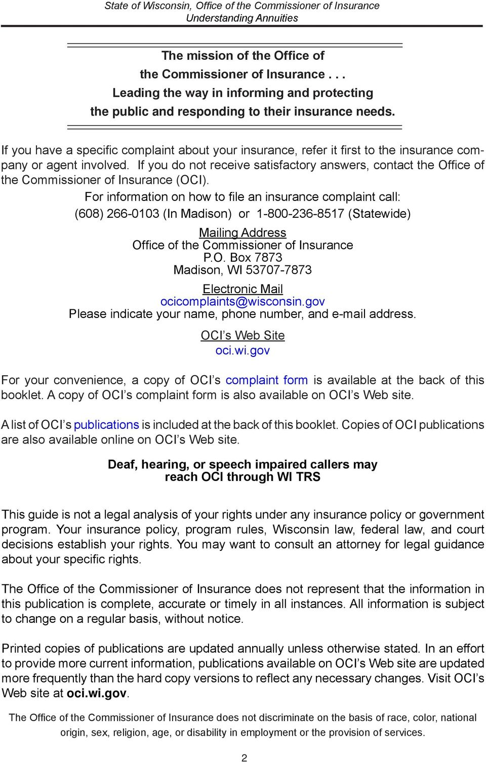 If you do not receive satisfactory answers, contact the Office of the Commissioner of Insurance (OCI).