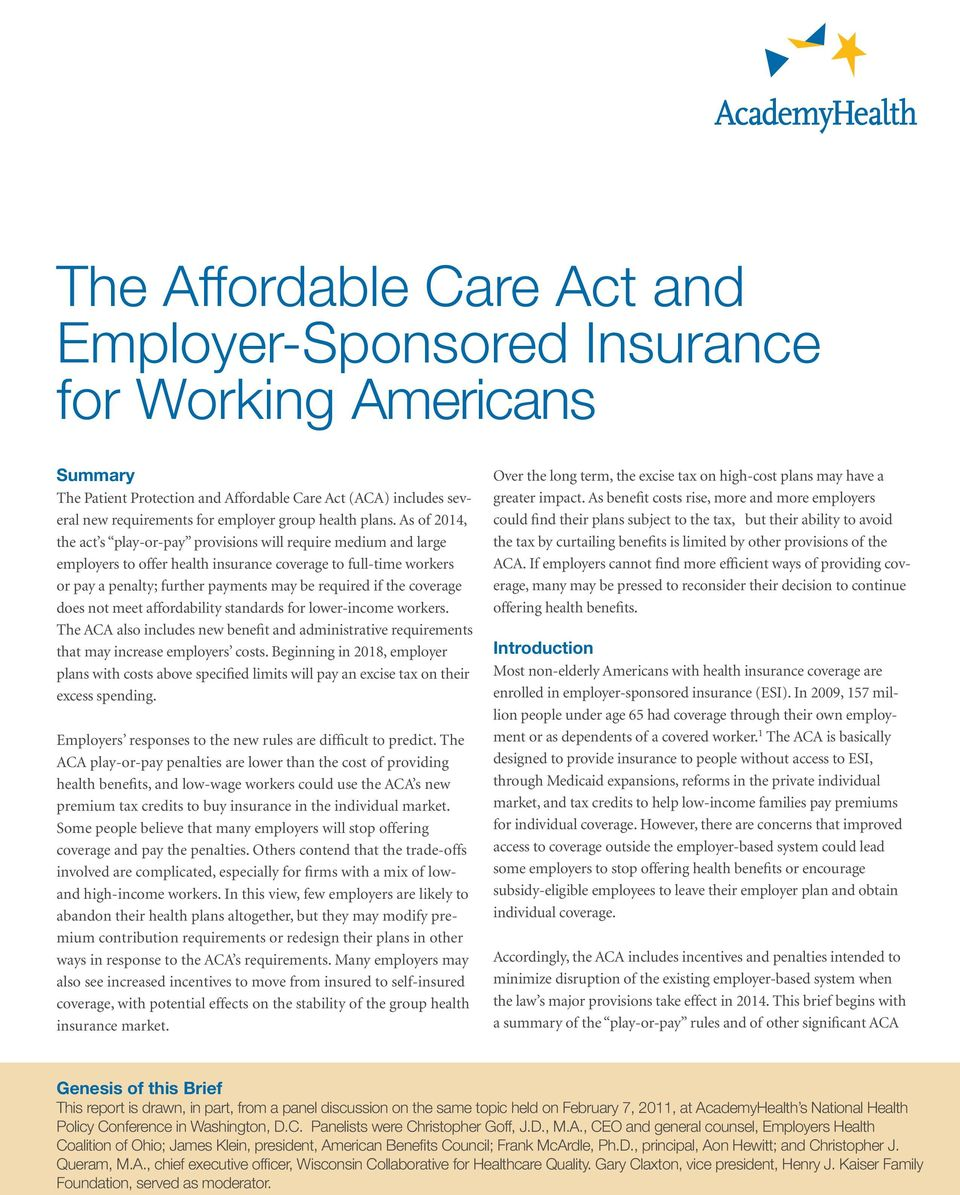As of 2014, the act s play-or-pay provisions will require medium and large employers to offer health insurance coverage to full-time workers or pay a penalty; further payments may be required if the