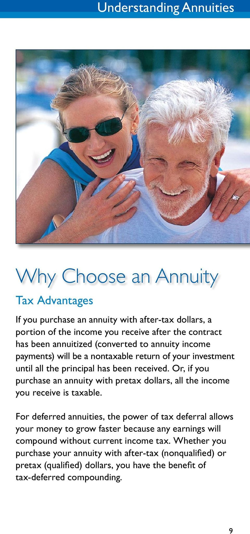 Or, if you purchase an annuity with pretax dollars, all the income you receive is taxable.