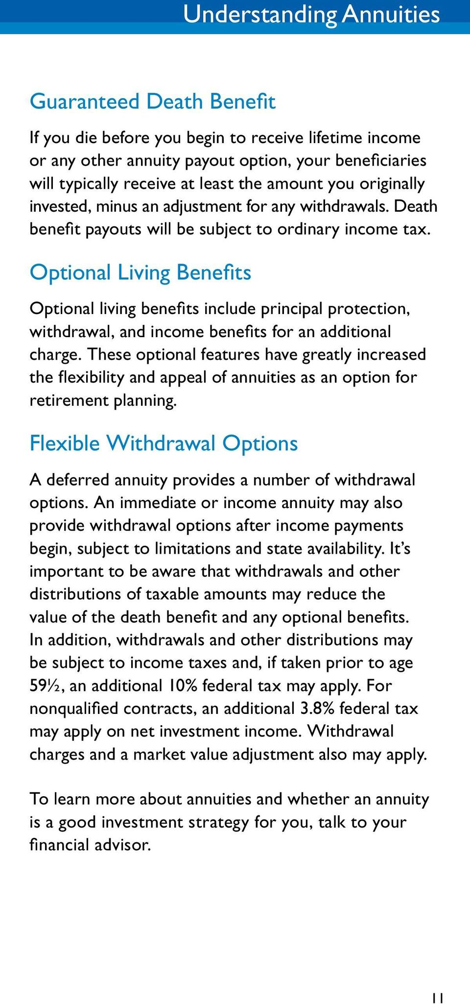 Optional Living Benefits Optional living benefits include principal protection, withdrawal, and income benefits for an additional charge.