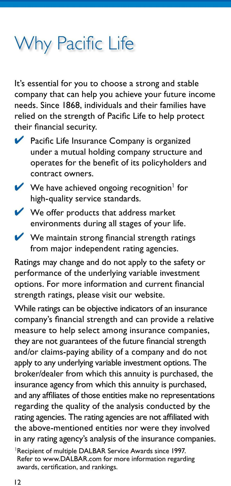 Pacific Life Insurance Company is organized under a mutual holding company structure and operates for the benefit of its policyholders and contract owners.