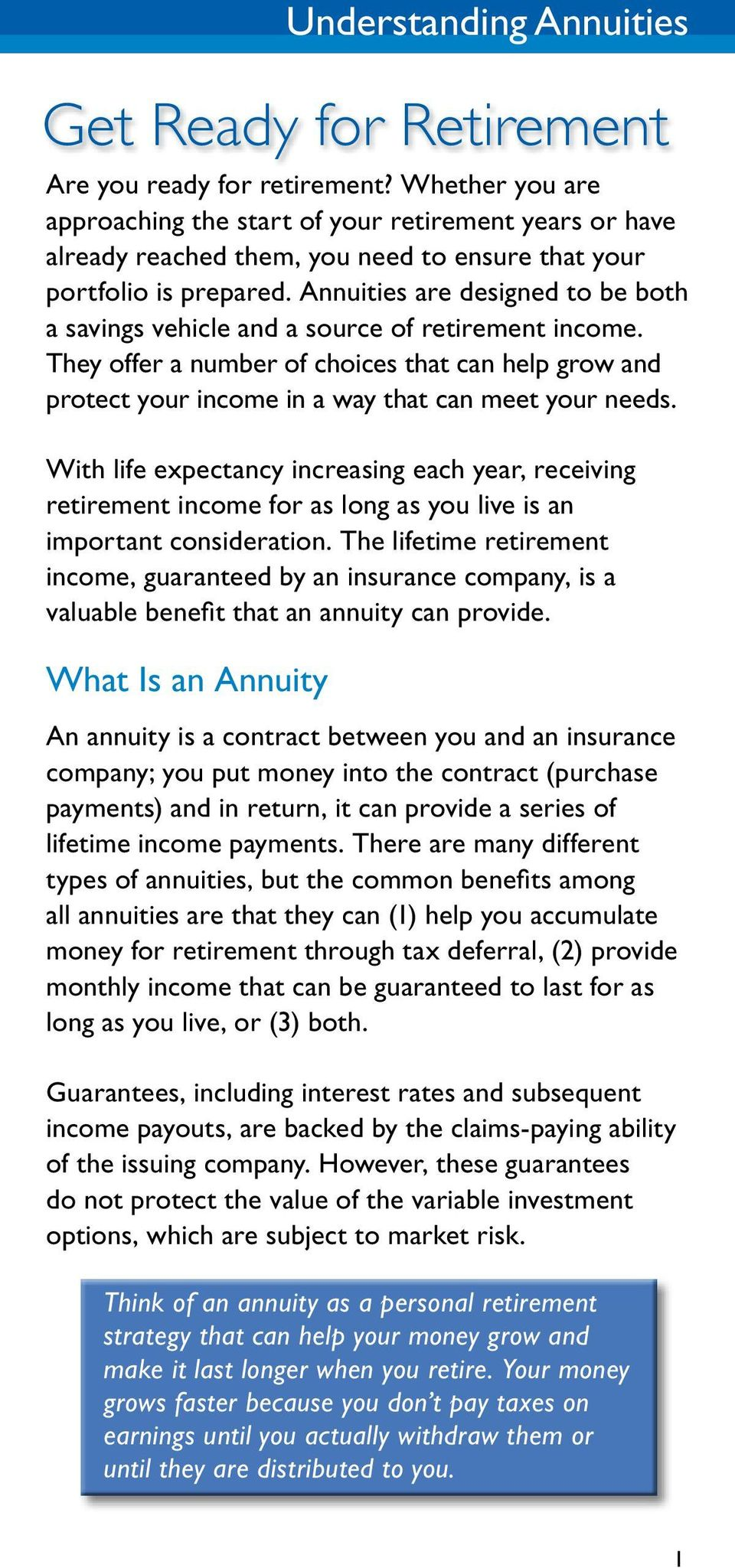 Annuities are designed to be both a savings vehicle and a source of retirement income. They offer a number of choices that can help grow and protect your income in a way that can meet your needs.