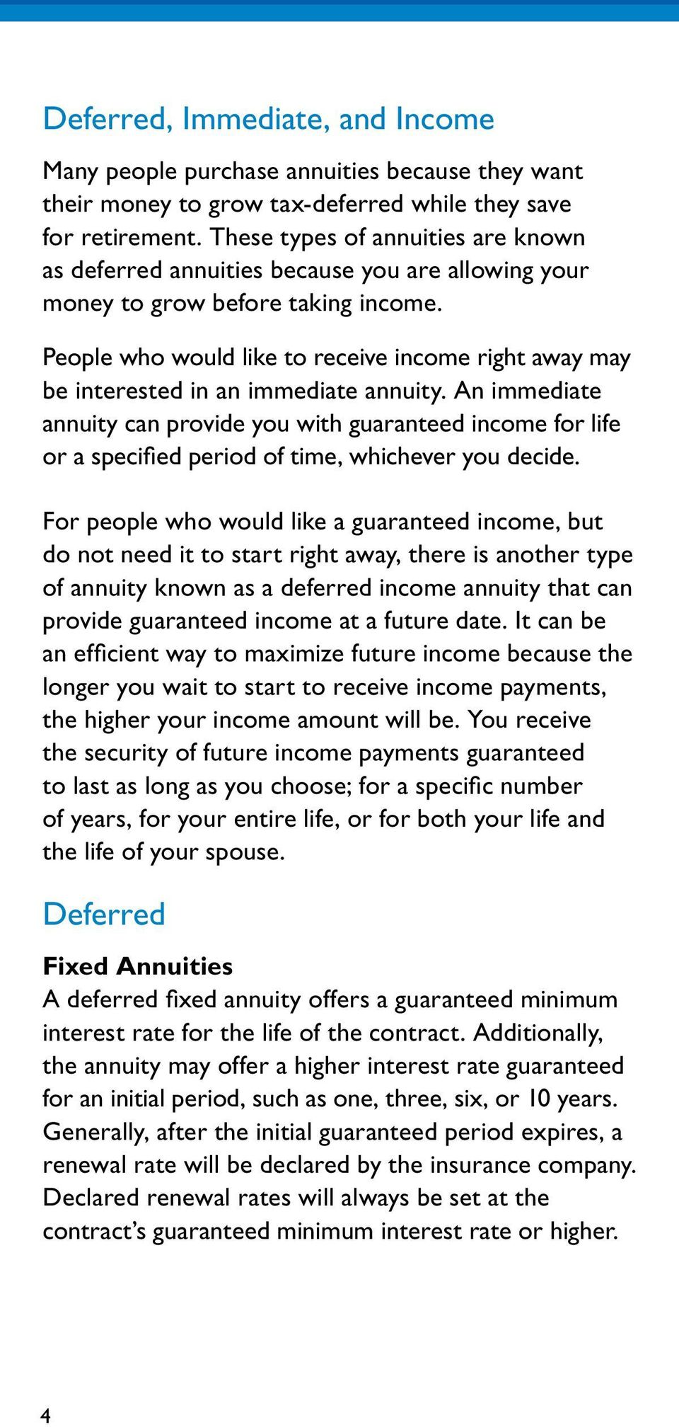 People who would like to receive income right away may be interested in an immediate annuity.
