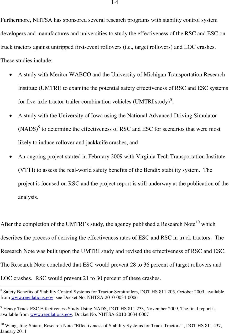 These studies include: A study with Meritor WABCO and the University of Michigan Transportation Research Institute (UMTRI) to examine the potential safety effectiveness of RSC and ESC systems for
