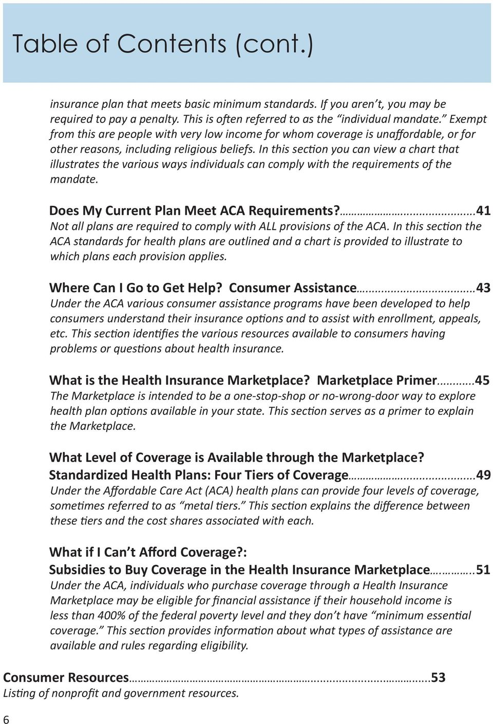 In this section you can view a chart that illustrates the various ways individuals can comply with the requirements of the mandate. Does My Current Plan Meet ACA Requirements?