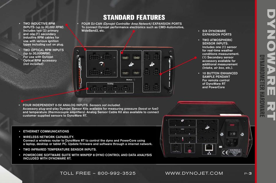 standard FeaTures FOUR DJ-CAN (Dynojet Controller Area Network) EXPANSION PORTS To connect Dynojet performance electronics such as CMD-Automotive, WideBand2, etc. FOUR INDEPENDENT 0-5V ANALOG INPUTS.