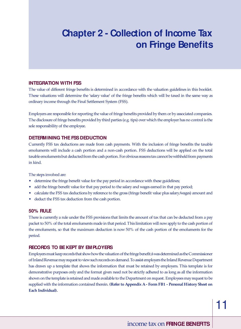 Employers are responsible for reporting the value of fringe benefits provided by them or by associated companies. The disclosure of fringe benefits provided by third parties (e.g. tips) over which the employer has no control is the sole responsibility of the employee.