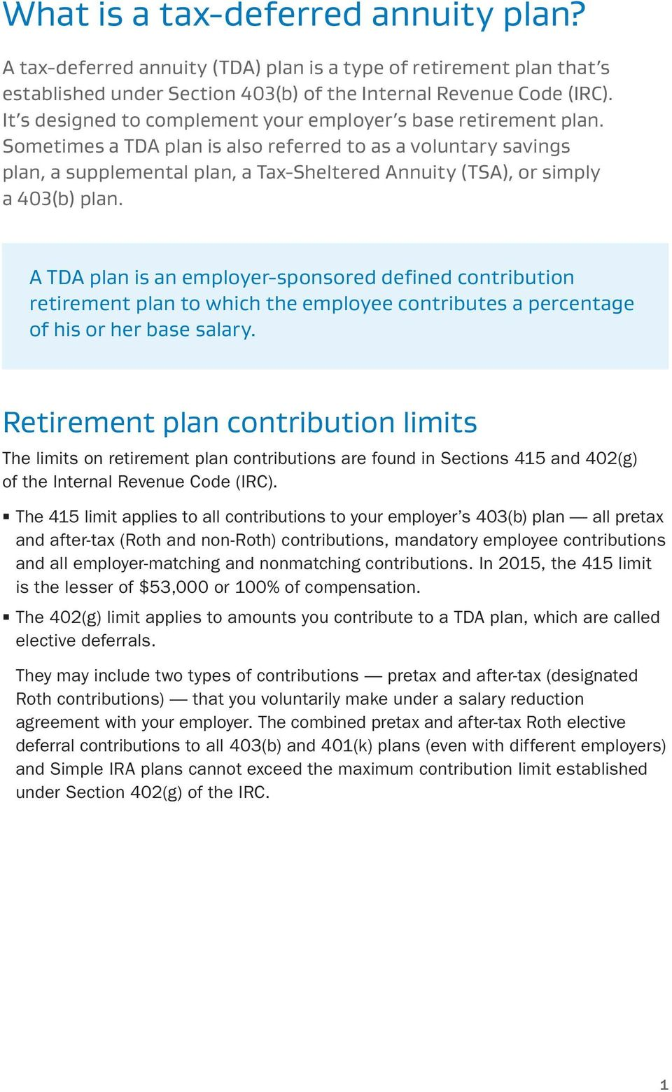 Sometimes a TDA plan is also referred to as a voluntary savings plan, a supplemental plan, a Tax-Sheltered Annuity (TSA), or simply a 403(b) plan.