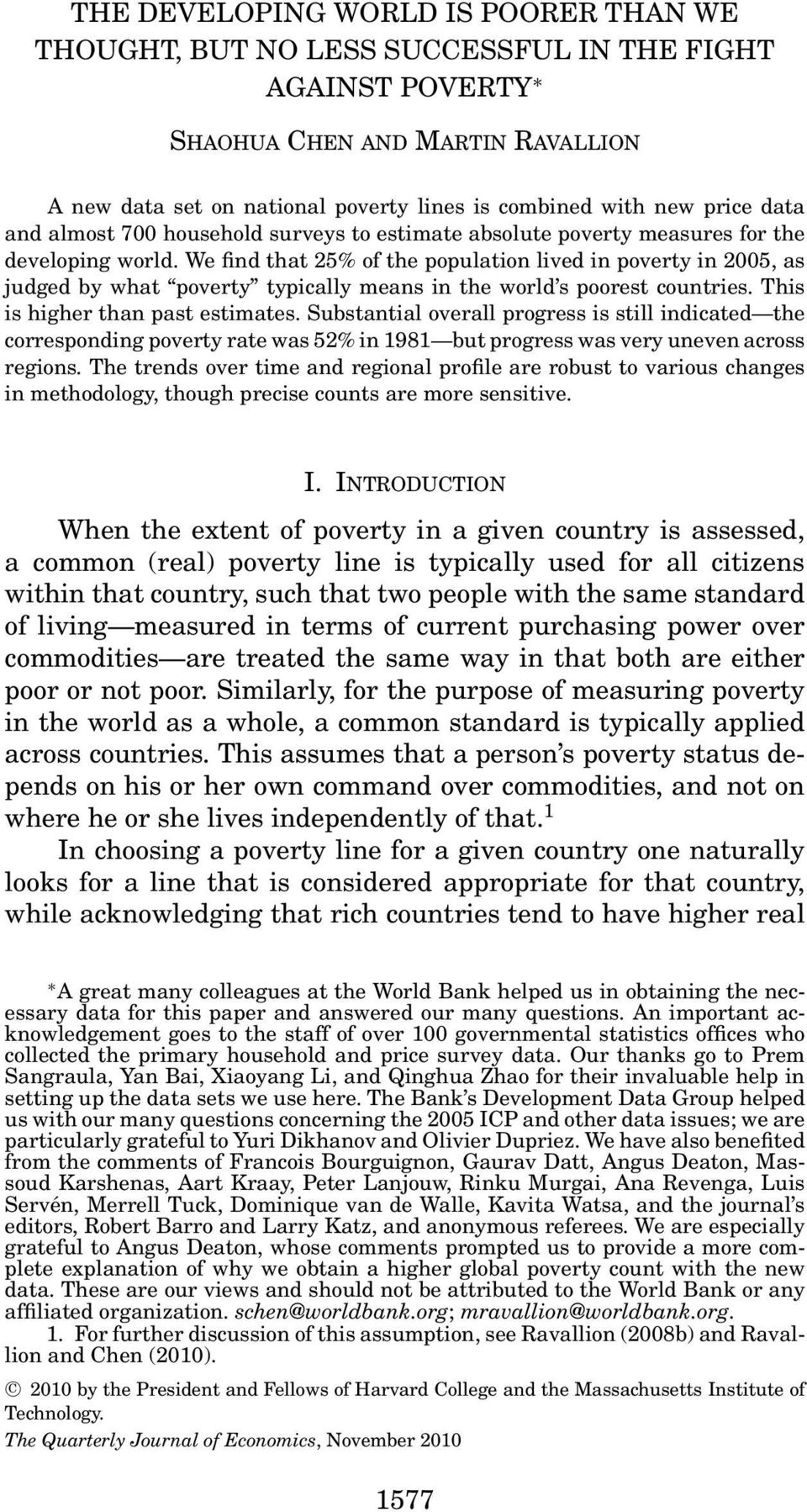 We find that 25% of the population lived in poverty in 2005, as judged by what poverty typically means in the world s poorest countries. This is higher than past estimates.